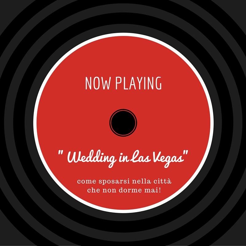 -Wedding in Las Vegas- come sposarsi nella città che non dorme mai