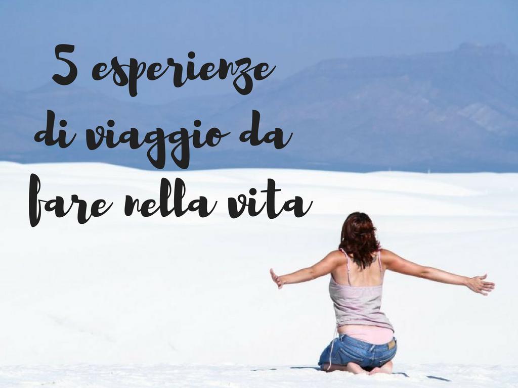 5 esperienze di viaggio da fare nella vita