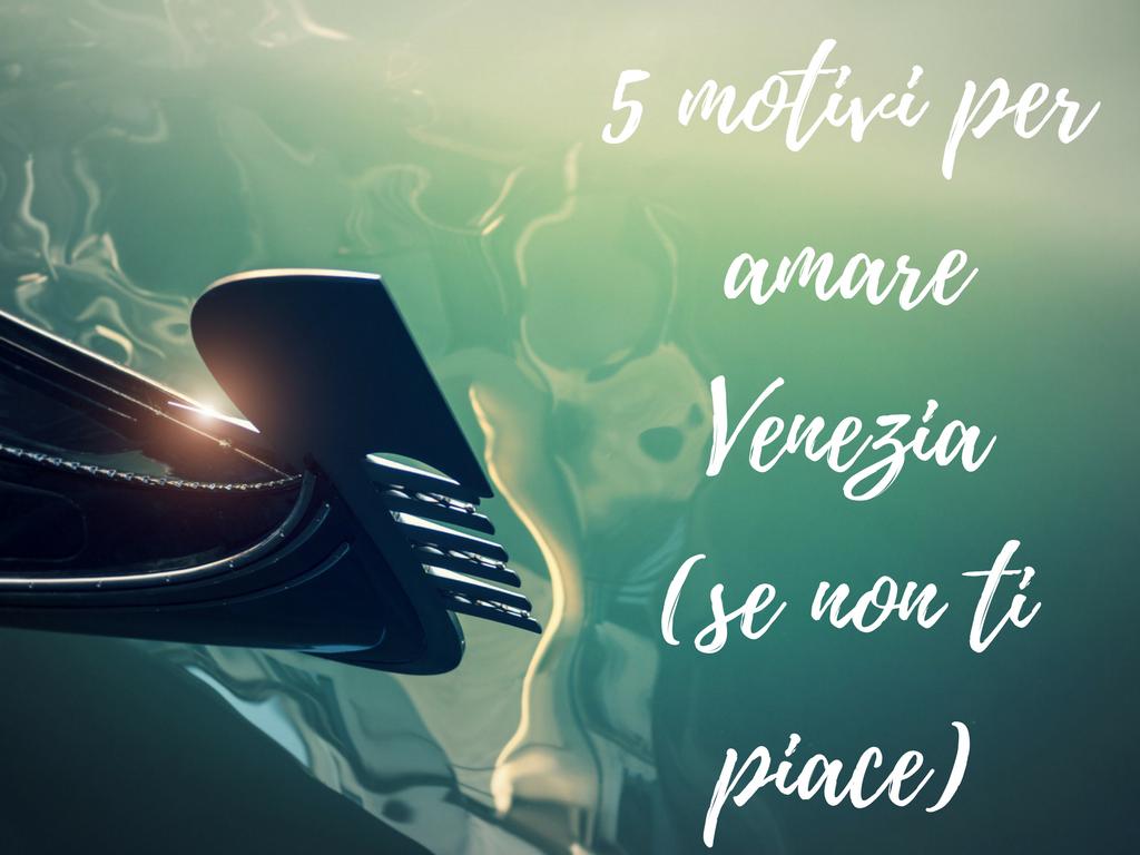 5 motivi per amare Venezia(se non ti piace)