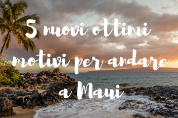 5 nuovi ottimi motivi per andare a Maui